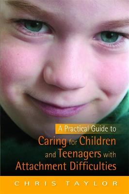Practical Guide to Caring for Children and Teenagers with Attachment Difficulties book
