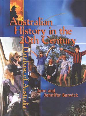 Australian History in the 20th Century (Database of Australia) by John Barwick