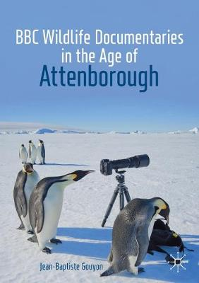 BBC Wildlife Documentaries in the Age of Attenborough by Jean-Baptiste Gouyon