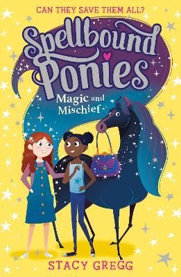 Spellbound Ponies: Magic and Mischief (Spellbound Ponies, Book 1) by Stacy Gregg