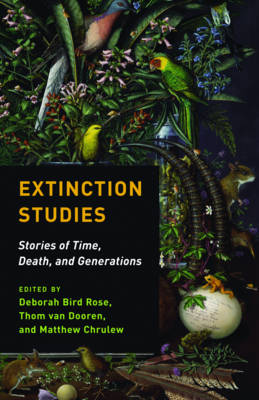 Extinction Studies: Stories of Time, Death, and Generations by Matthew Chrulew