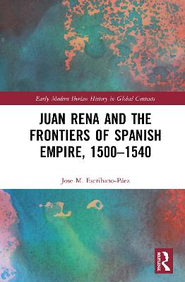 Juan Rena and the Frontiers of Spanish Empire, 1500-1540 book