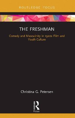 The The Freshman: Comedy and Masculinity in 1920s Film and Youth Culture by Christina G. Petersen