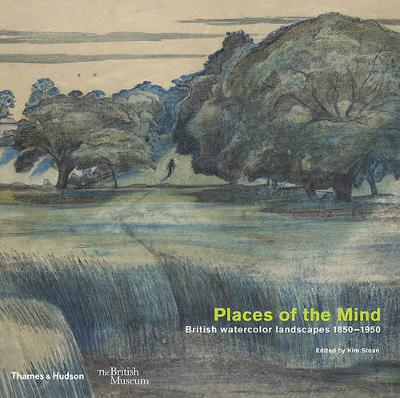 Places of the Mind: British landscape and watercolours 1850-1950 by Kim Sloan