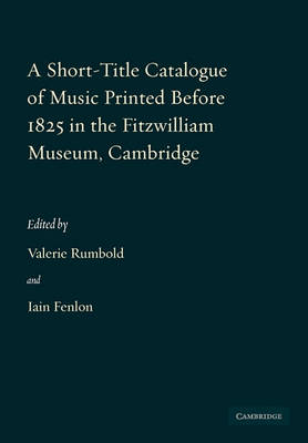 Short-Title Catalogue of Music Printed before 1825 in the Fitzwilliam Museum, Cambridge by Valerie Rumbold