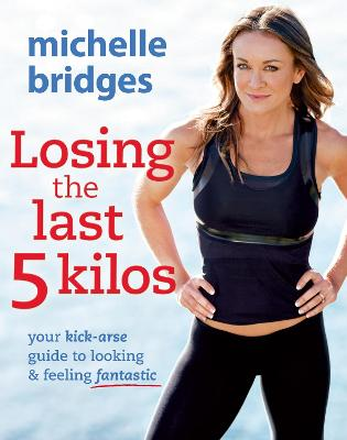 Losing The Last 5 Kilos by Michelle Bridges