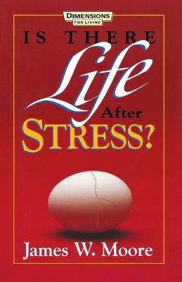 Is There Life After Stress with Leaders Guide by Pastor James W Moore
