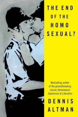 The End of the Homo Sexual? by Dennis Altman