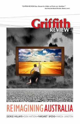 Griffith Review 19: Reimagining Australia by Julianne Schultz