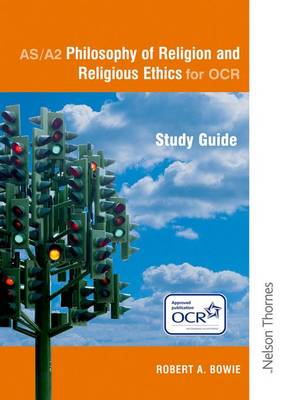 Philosophy of Religion and Religious Ethics AS/AA2 for OCR Study Guide by Robert A. Bowie