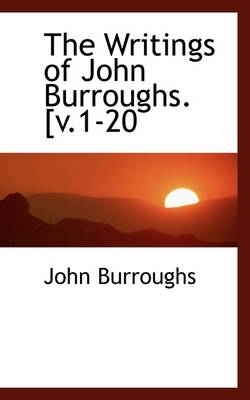 The Writings of John Burroughs. [V.1-20 by John Burroughs