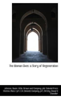 The Woman Gives: A Story of Regeneration by Owen Johnson