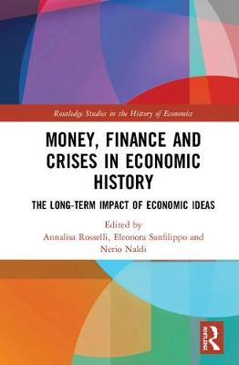 Money, Finance and Crises in Economic History: The Long-Term Impact of Economic Ideas book