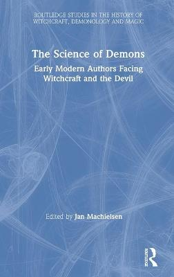 The Science of Demons: Early Modern Authors Facing Witchcraft and the Devil by Jan Machielsen