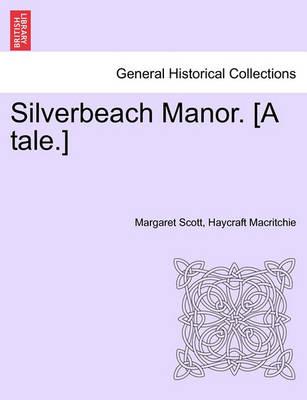Silverbeach Manor. [A Tale.] by Margaret Scott Haycraft Macritchie