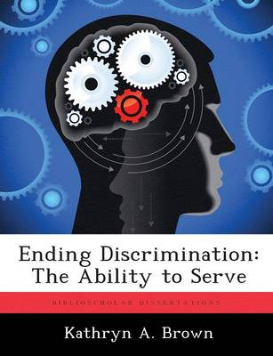 Ending Discrimination: The Ability to Serve by Kathryn A Brown