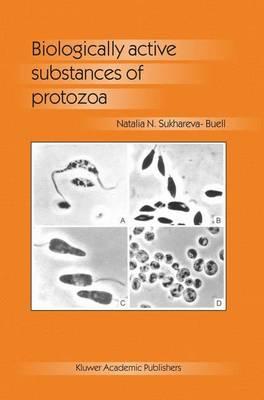 Biologically Active Substances of Protozoa by Natalia N. Sukhareva-Buell