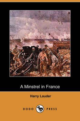A Minstrel in France (Dodo Press) by Harry Lauder
