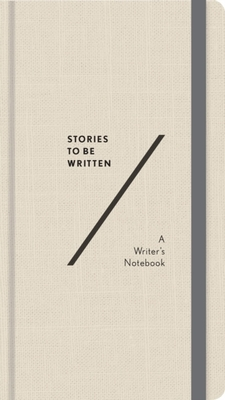 Stories To Be Written: A Writer's Notebook by Abrams Noterie