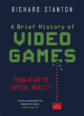 A Brief History Of Video Games: From Atari to Virtual Reality by Rich Stanton