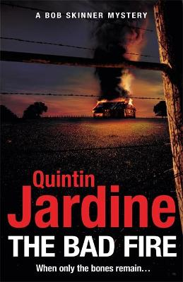 The Bad Fire (Bob Skinner series, Book 31): A shocking murder case brings danger too close to home for ex-cop Bob Skinner in this gripping Scottish crime thriller by Quintin Jardine