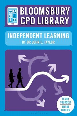 Bloomsbury CPD Library: Independent Learning by John L. Taylor