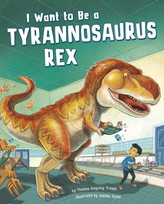 I Want to Be a Tyrannosaurus Rex book