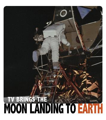TV Brings the Moon Landing to Earth by Rebecca Rissman