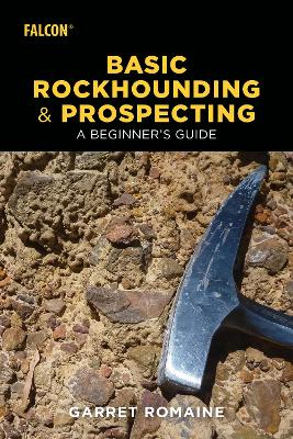 Basic Rockhounding and Prospecting: A Beginner's Guide by Garret Romaine