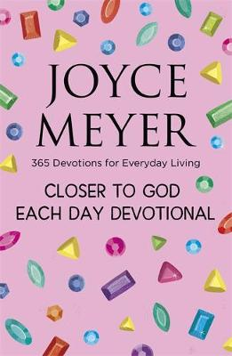 Closer to God Each Day Devotional: 365 Devotions for Everyday Living by Joyce Meyer