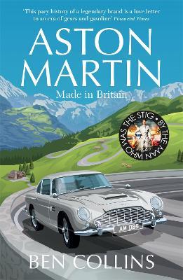 Aston Martin: Made in Britain by Ben Collins