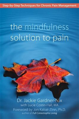 The Mindfulness Solution to Pain by Jackie Gardner-Nix