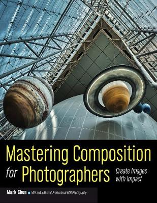Mastering Composition For Photographers by Mark Chen