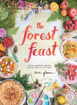 Forest Feast: Simple Vegetarian Recipes From My Cabin by Erin Gleeson