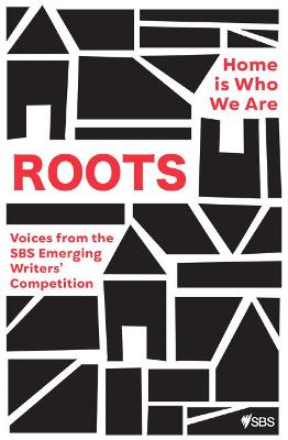 Roots: Home is Who We Are: Voices from the SBS Emerging Writers' Competition book