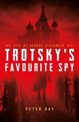 Trotsky's Favourite Spy by Peter Day