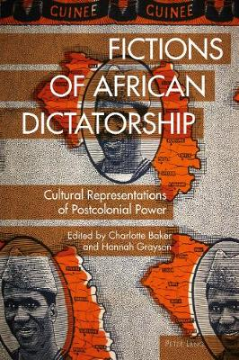 Fictions of African Dictatorship: Cultural Representations of Postcolonial Power by Hannah Grayson