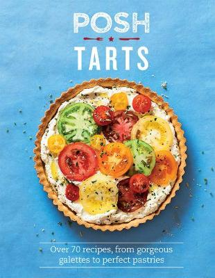 Posh Tarts: Over 70 recipes, from gorgeous galettes to perfect pastries by Phillippa Spence
