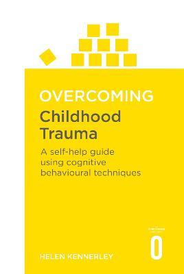 Overcoming Childhood Trauma by Helen Kennerley