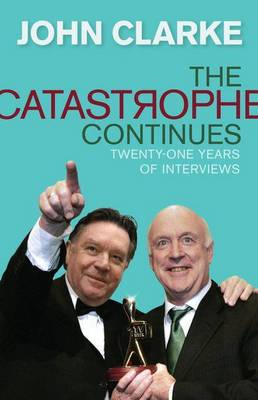 The Catastrophe Continues: Selected Interviews by John Clarke