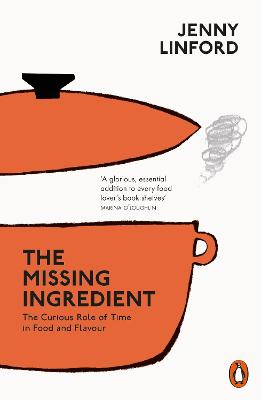 The Missing Ingredient: The Curious Role of Time in Food and Flavour by Jenny Linford