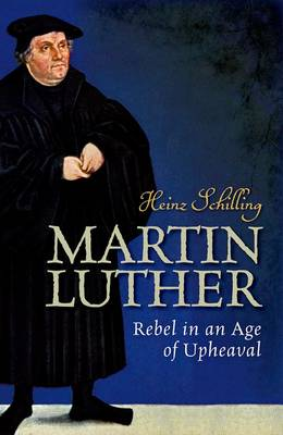 Martin Luther by Heinz Schilling