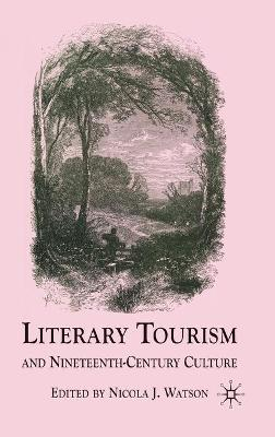 Literary Tourism and Nineteenth-Century Culture by N. Watson