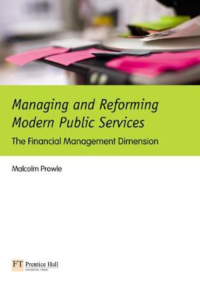 Managing and Reforming Modern Public Services:The Financial Management Dimension by Malcolm Prowle
