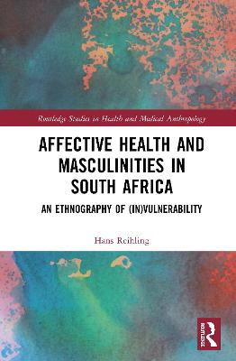 Affective Health and Masculinities in South Africa: An Ethnography of (In)vulnerability book