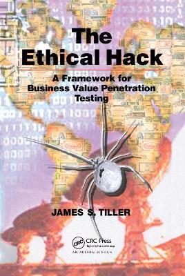 The The Ethical Hack: A Framework for Business Value Penetration Testing by James S. Tiller