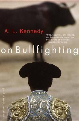 On Bullfighting by A L Kennedy