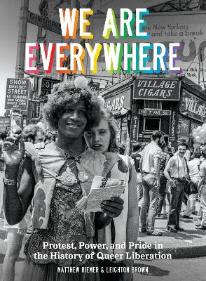 We Are Everywhere: A Visual Guide to the History of Queer Liberation, So Far by Leighton Brown