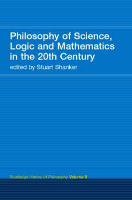 Philosophy of Science, Logic and Mathematics in the 20th Century by Stuart G. Shanker