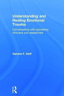 Understanding and Healing Emotional Trauma by Daniela F. Sieff